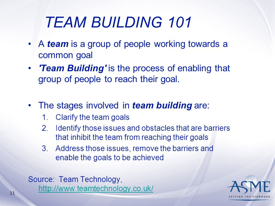 TEAM BUILDING 101 A team is a group of people working towards a common goal.