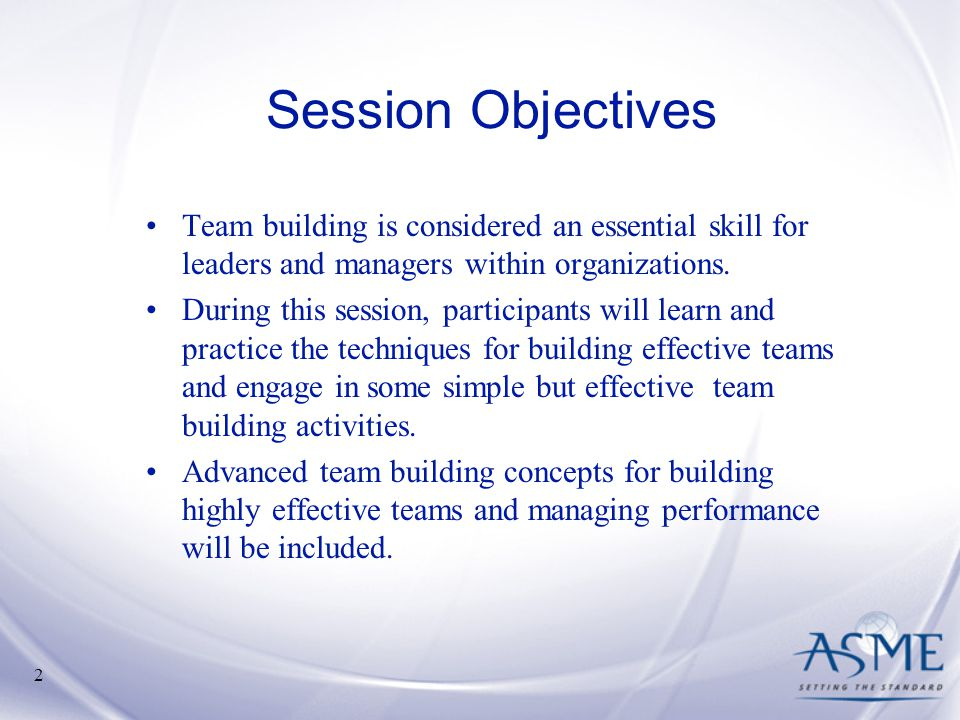 Session Objectives Team building is considered an essential skill for leaders and managers within organizations.