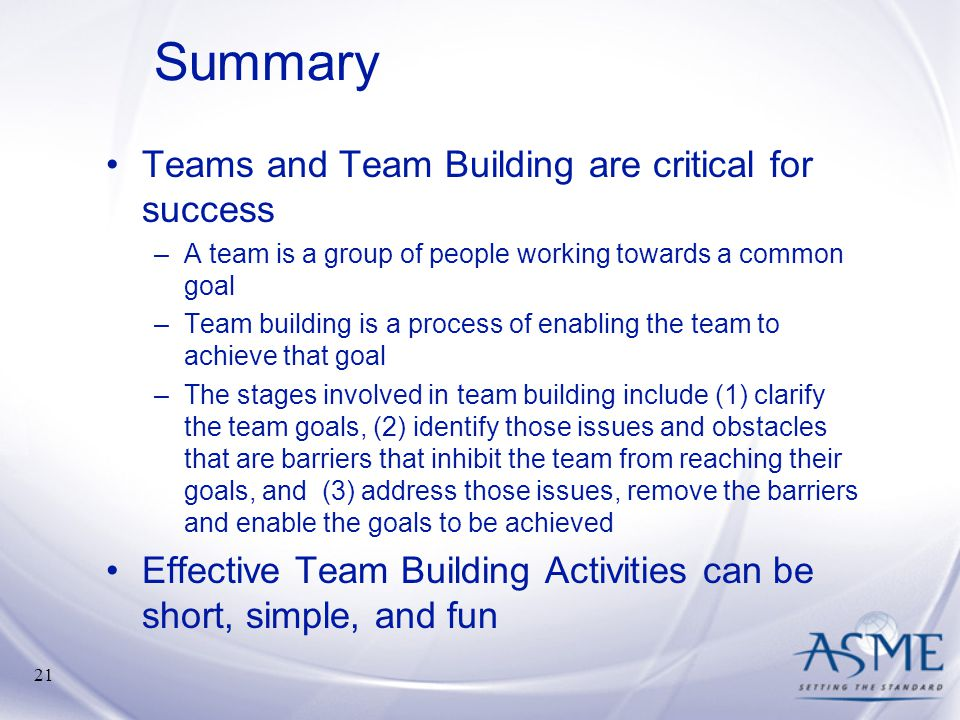 Summary Teams and Team Building are critical for success