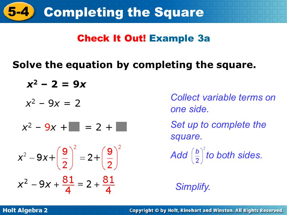 Check It Out! Example 3a Solve the equation by completing the square. x2 – 2 = 9x. Collect variable terms on one side.