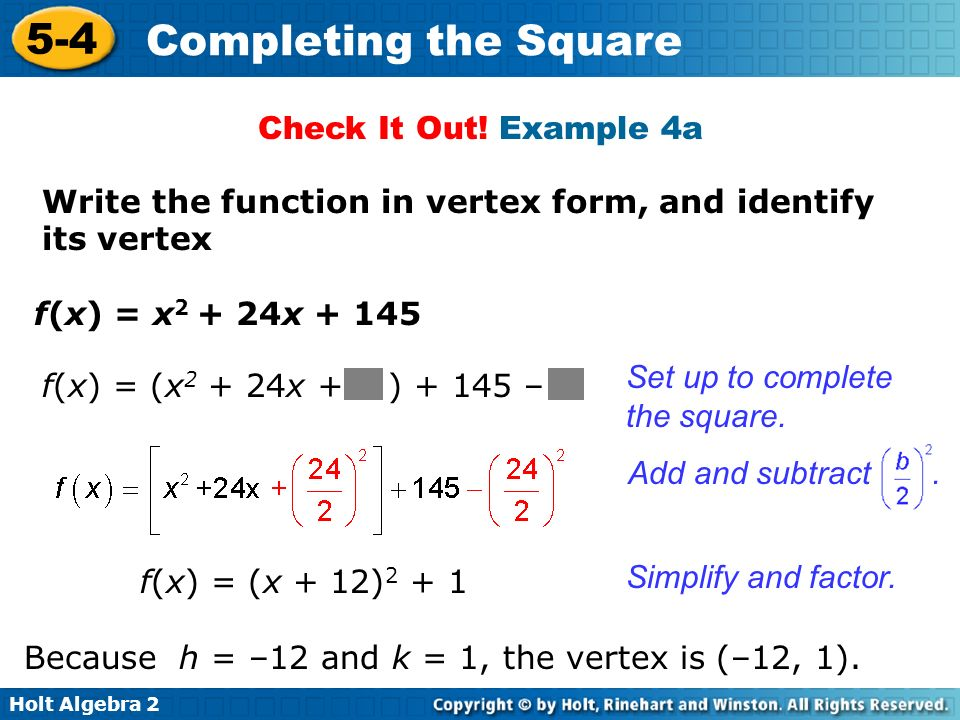 Check It Out! Example 4a Write the function in vertex form, and identify its vertex. f(x) = x2 + 24x