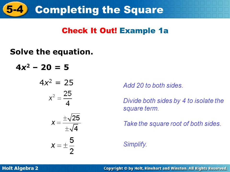 Check It Out! Example 1a Solve the equation. 4x2 – 20 = 5 4x2 = 25