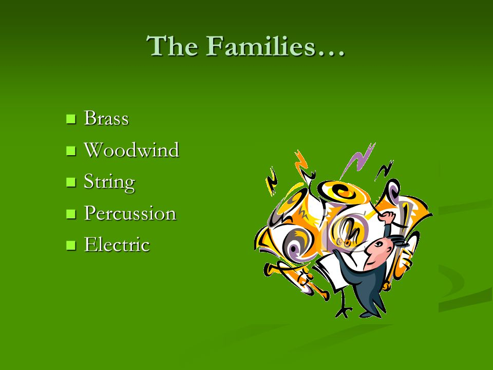 The Families… Brass Woodwind String Percussion Electric