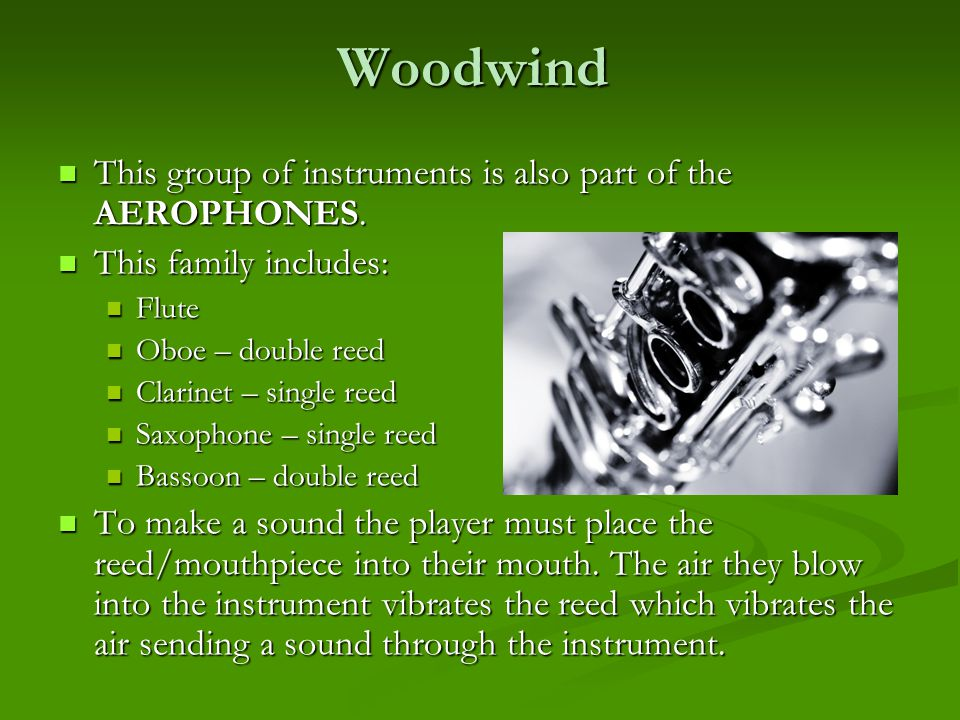 Woodwind This group of instruments is also part of the AEROPHONES.