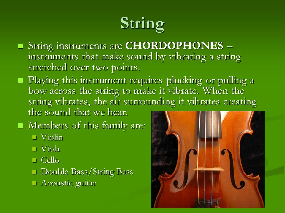 String String instruments are CHORDOPHONES – instruments that make sound by vibrating a string stretched over two points.