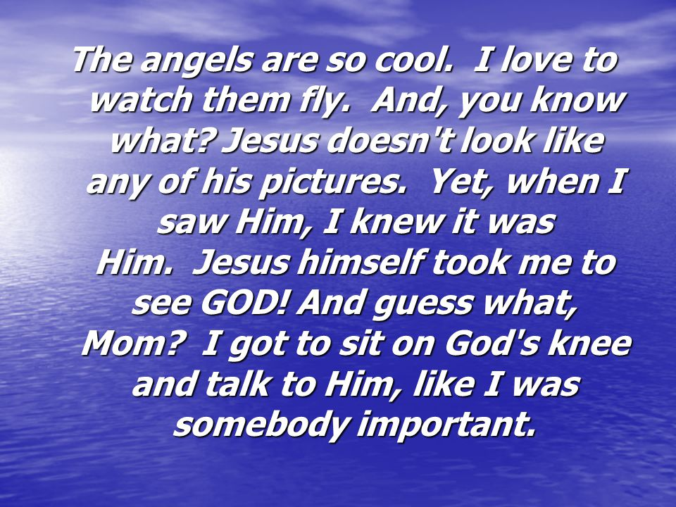 The angels are so cool. I love to watch them fly. And, you know what