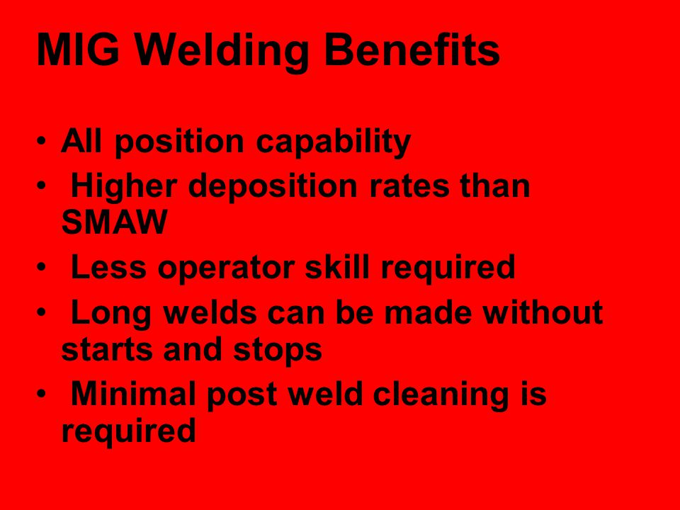 MIG Welding Benefits All position capability