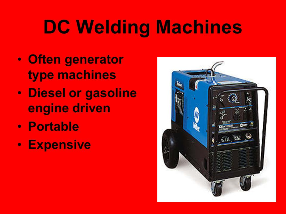 DC Welding Machines Often generator type machines