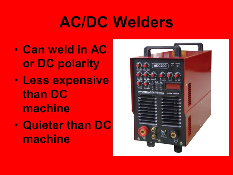 AC/DC Welders Can weld in AC or DC polarity
