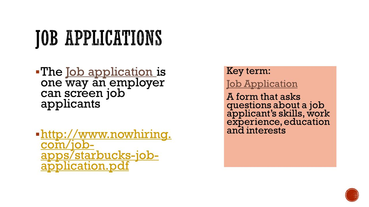 Job applications The Job application is one way an employer can screen job applicants.