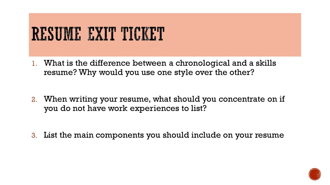 Resume exit ticket What is the difference between a chronological and a skills resume Why would you use one style over the other
