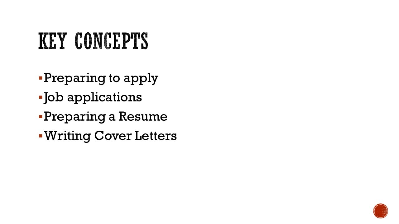 Key concepts Preparing to apply Job applications Preparing a Resume