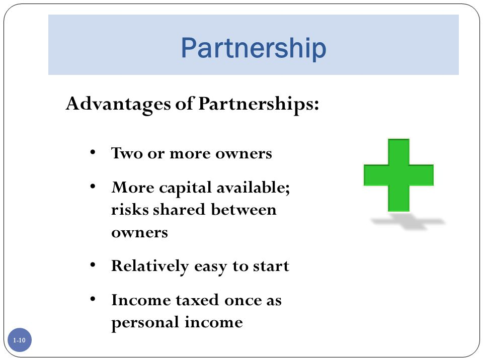 Partnership Advantages of Partnerships: Two or more owners