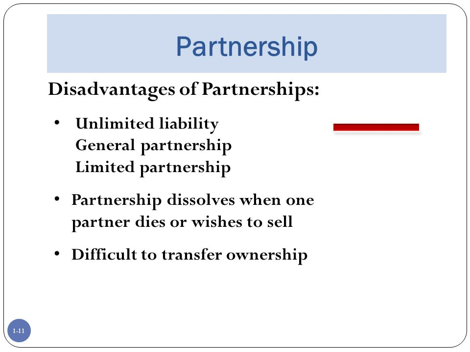 Partnership Disadvantages of Partnerships: Unlimited liability
