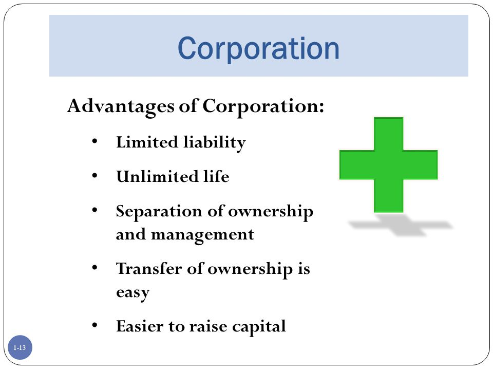 Corporation Advantages of Corporation: Limited liability