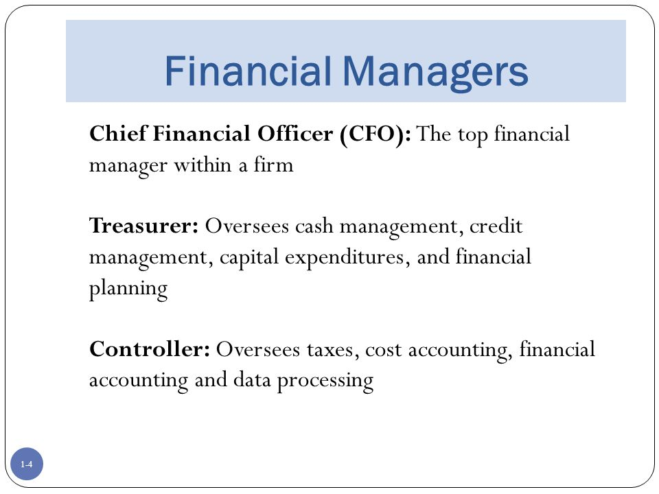 Financial Managers Chief Financial Officer (CFO): The top financial manager within a firm.