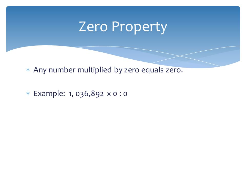 Zero Property Any number multiplied by zero equals zero.