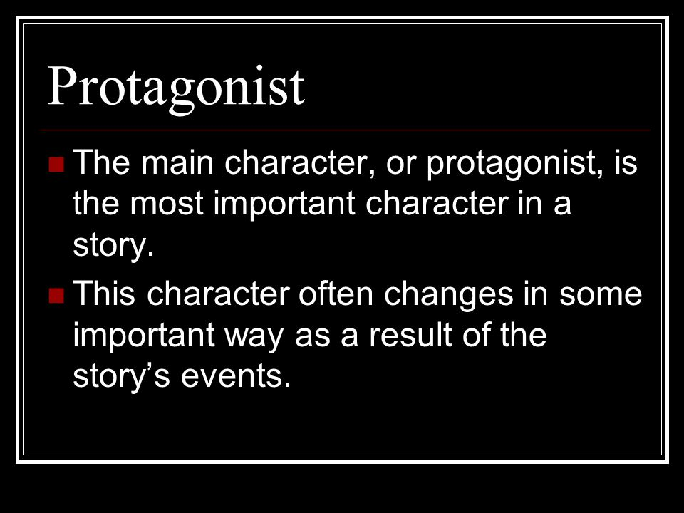 Protagonist The main character, or protagonist, is the most important character in a story.