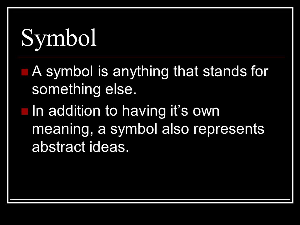 Symbol A symbol is anything that stands for something else.