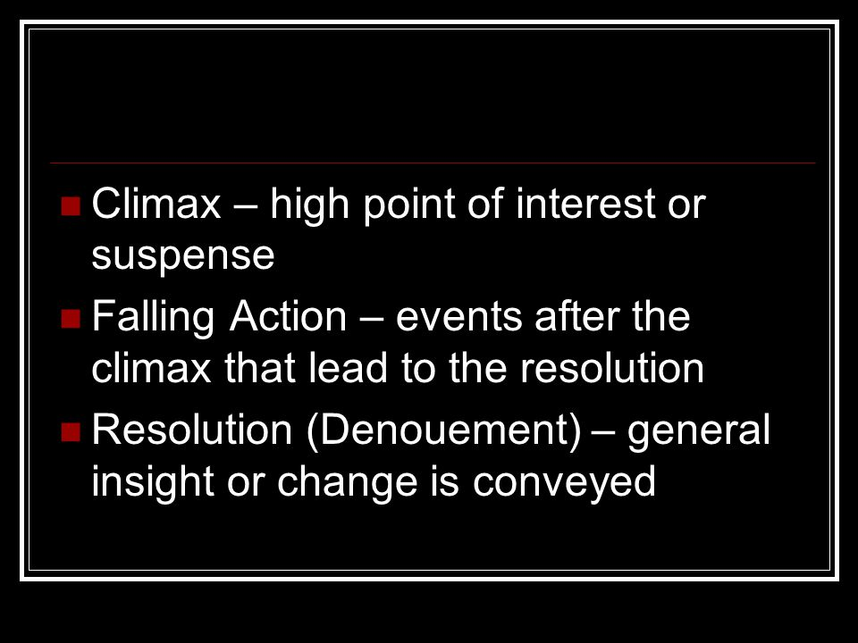 Climax – high point of interest or suspense