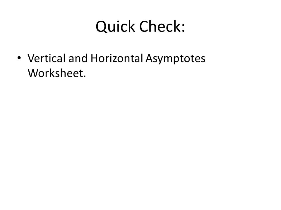 Quick Check: Vertical and Horizontal Asymptotes Worksheet.