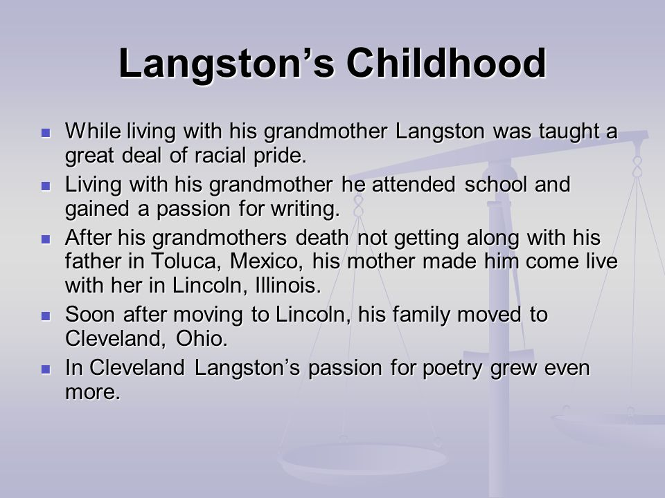 Langston's Childhood While living with his grandmother Langston was taught a great deal of racial pride.