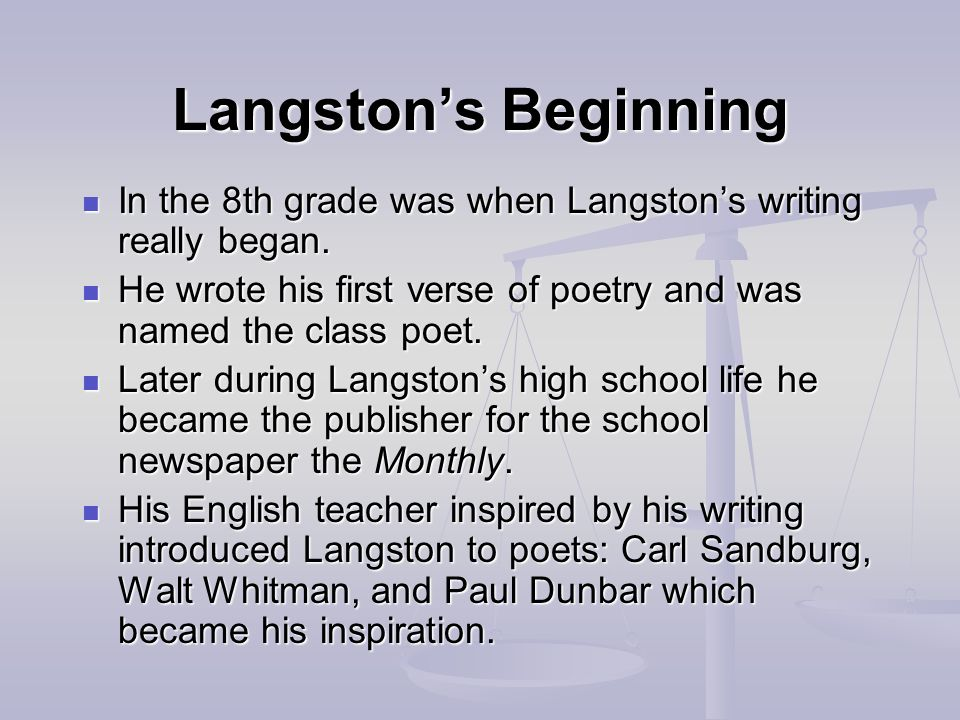 Langston's Beginning In the 8th grade was when Langston's writing really began. He wrote his first verse of poetry and was named the class poet.