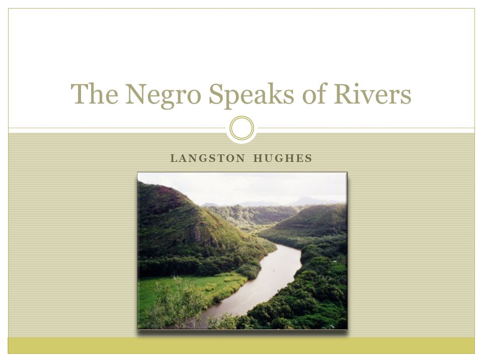 symbolism in the negro speaks of rivers Symbolismorg: exploring the  home  writing  books  symbolism of place  2 natural places  it is the great movement of rivers which have given rise to.