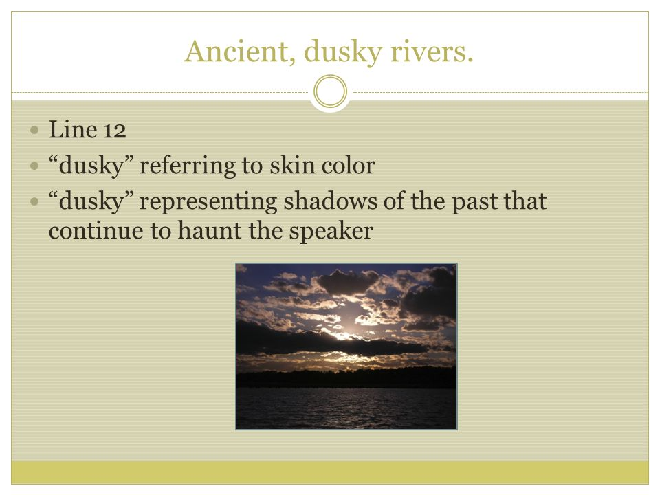 Ancient, dusky rivers. Line 12 dusky referring to skin color