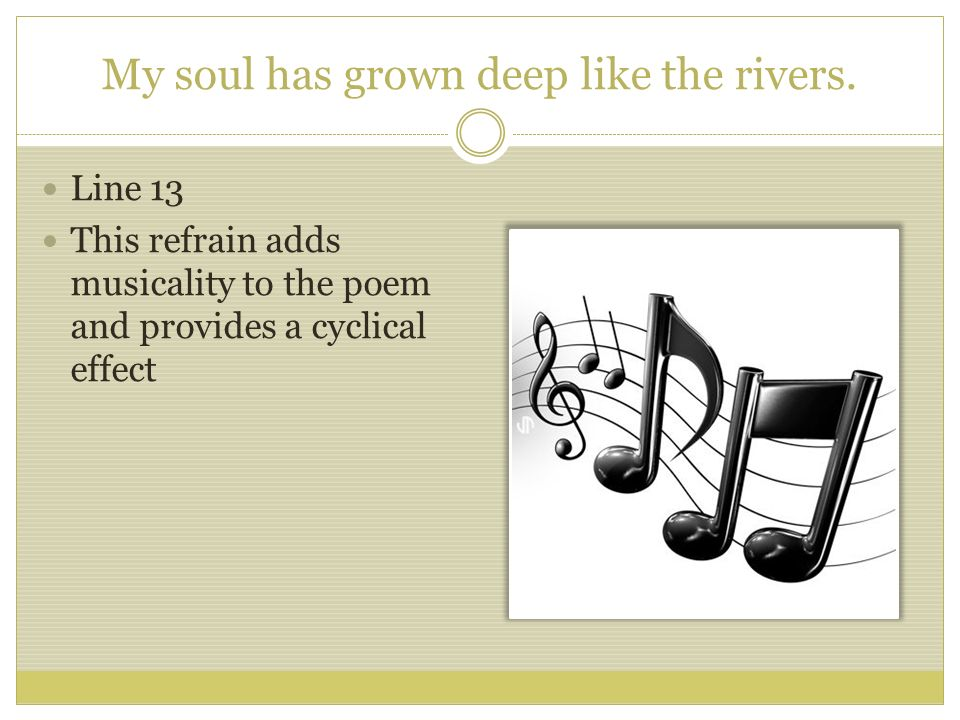 My soul has grown deep like the rivers.