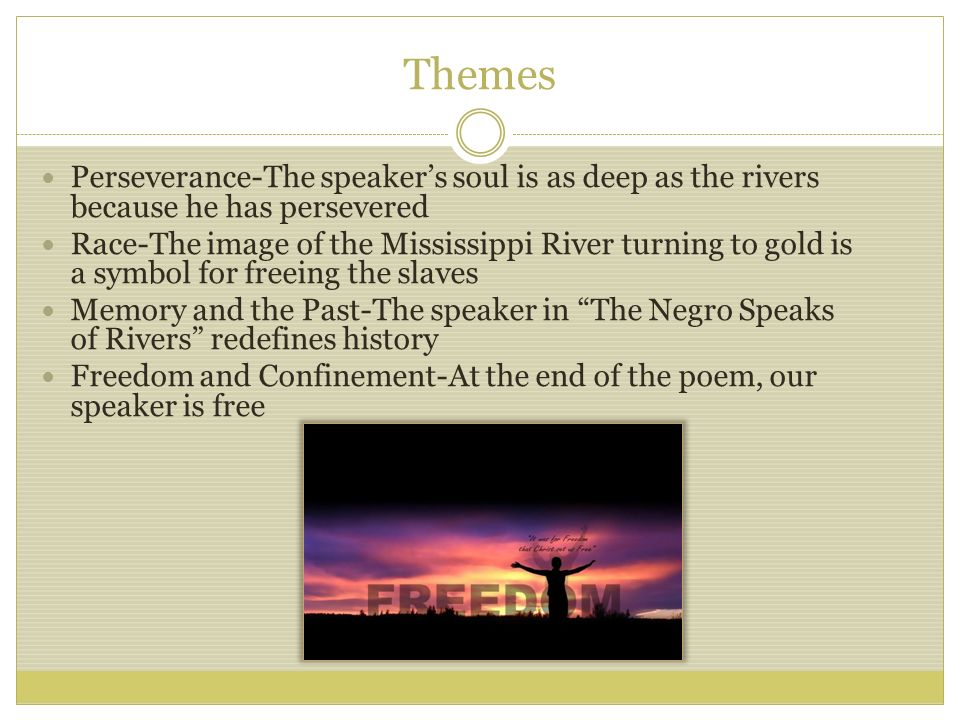 Themes Perseverance-The speaker's soul is as deep as the rivers because he has persevered.
