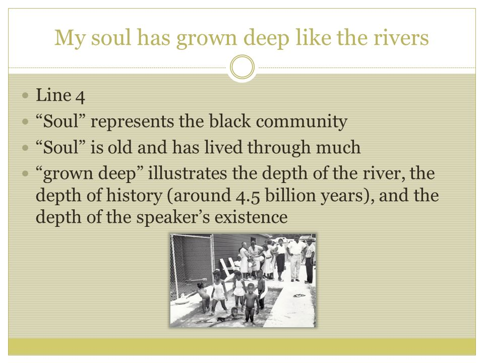 My soul has grown deep like the rivers