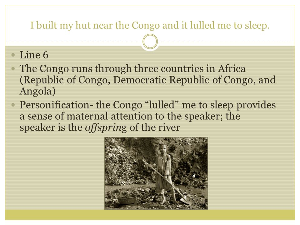 I built my hut near the Congo and it lulled me to sleep.