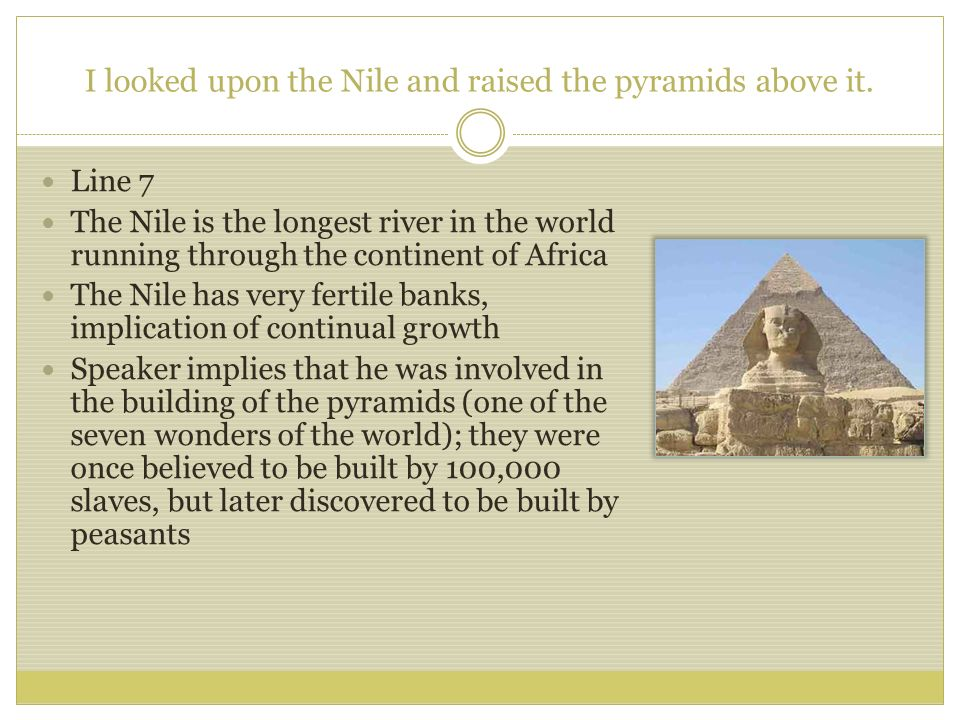 I looked upon the Nile and raised the pyramids above it.