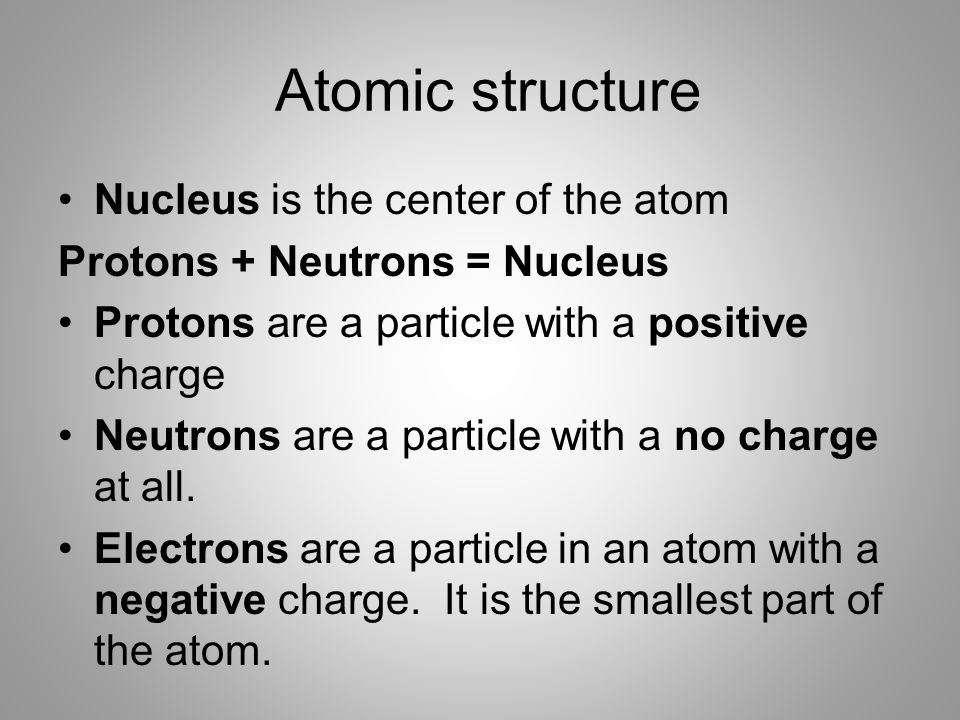 Atomic structure Nucleus is the center of the atom