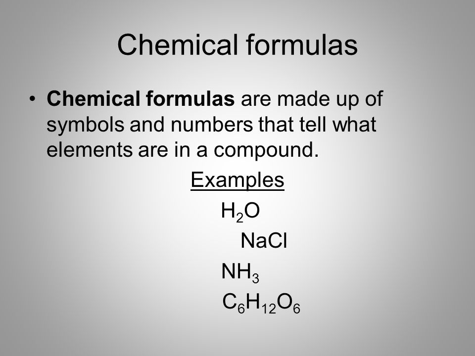 Chemical formulas Chemical formulas are made up of symbols and numbers that tell what elements are in a compound.