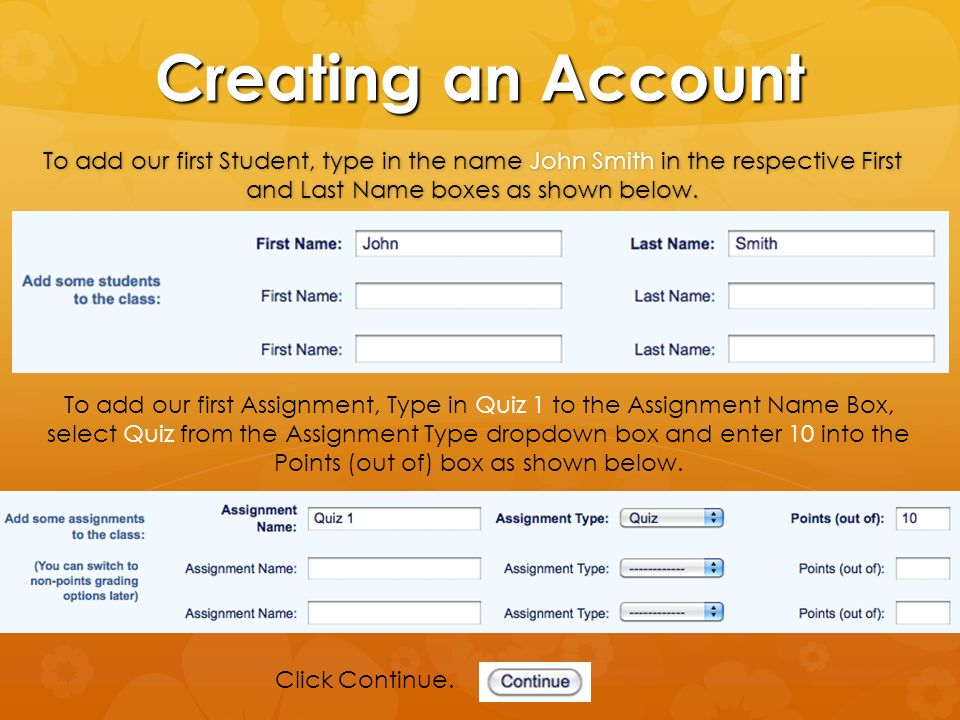 Creating an Account To add our first Student, type in the name John Smith in the respective First and Last Name boxes as shown below.