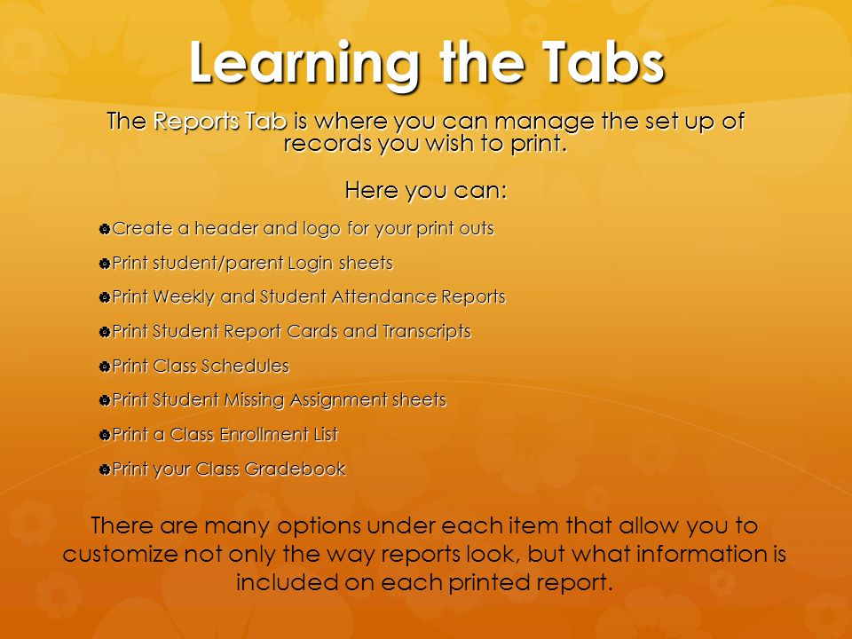 Learning the Tabs The Reports Tab is where you can manage the set up of records you wish to print.