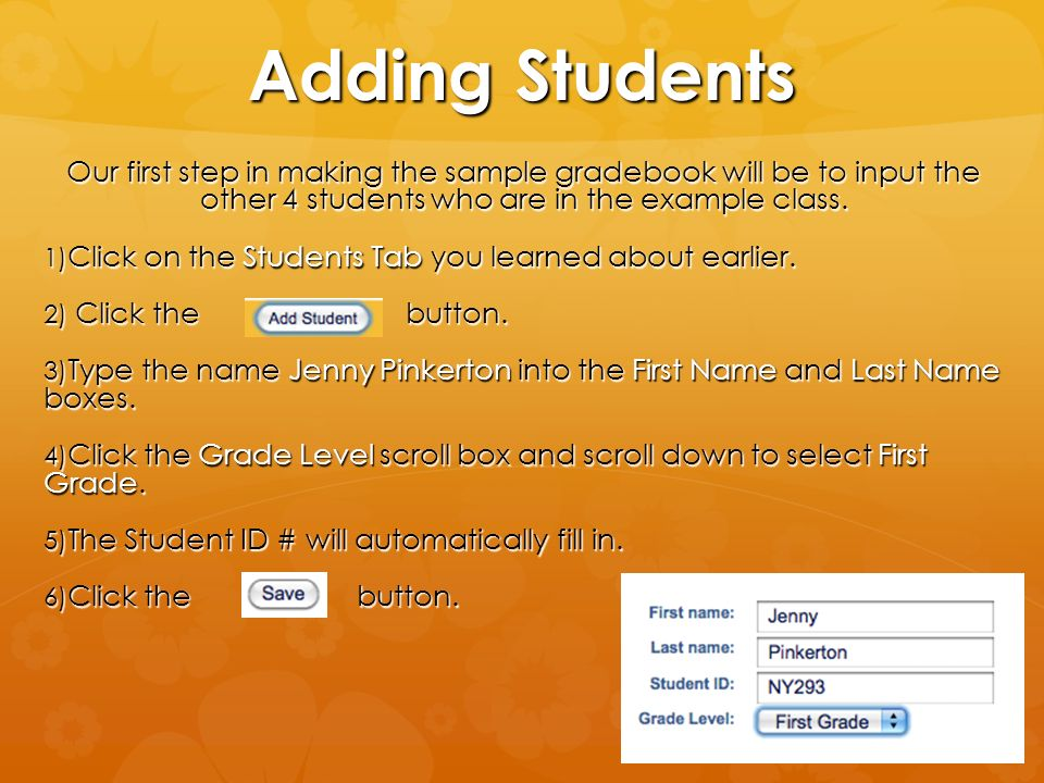 Adding Students Our first step in making the sample gradebook will be to input the other 4 students who are in the example class.