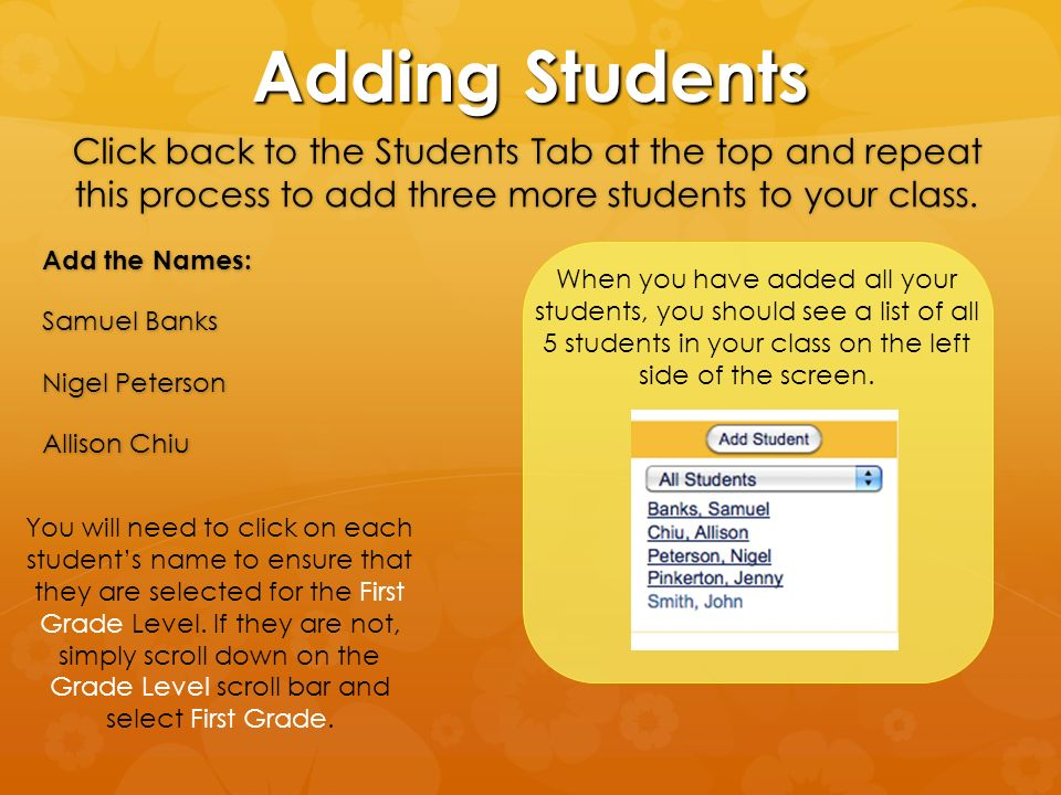 Adding Students Click back to the Students Tab at the top and repeat this process to add three more students to your class.