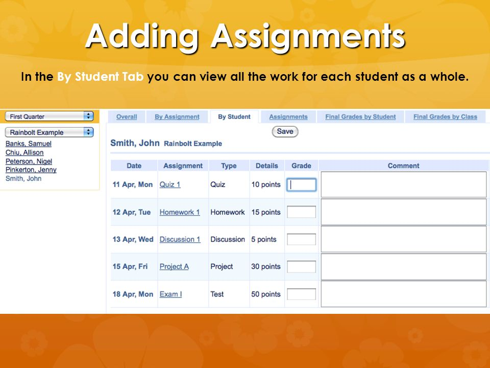 Adding Assignments In the By Student Tab you can view all the work for each student as a whole.