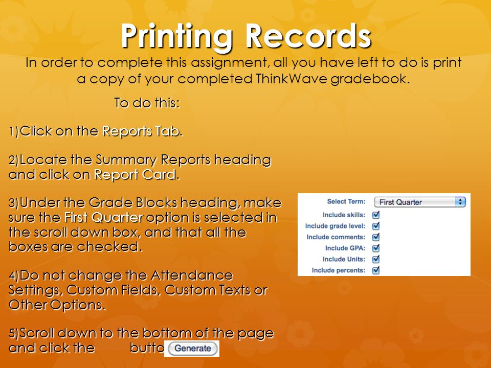 Printing Records In order to complete this assignment, all you have left to do is print a copy of your completed ThinkWave gradebook.