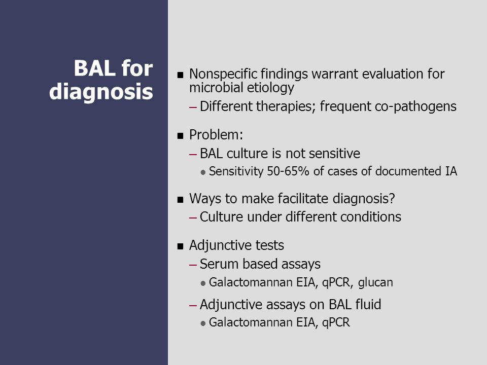BAL for diagnosis Nonspecific findings warrant evaluation for microbial etiology. Different therapies; frequent co-pathogens.