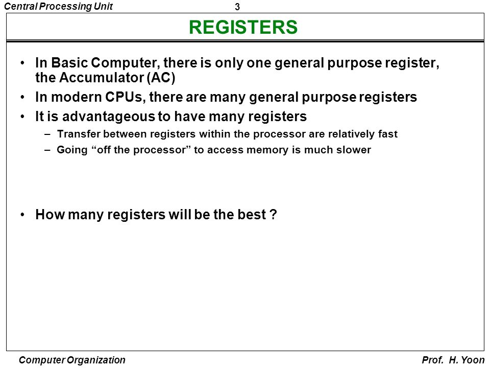 REGISTERS In Basic Computer, there is only one general purpose register, the Accumulator (AC)