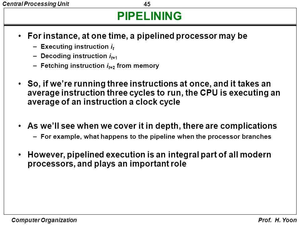 PIPELINING For instance, at one time, a pipelined processor may be