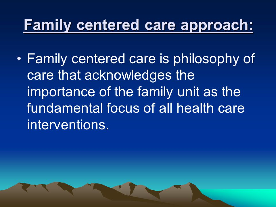 Family centered care approach: