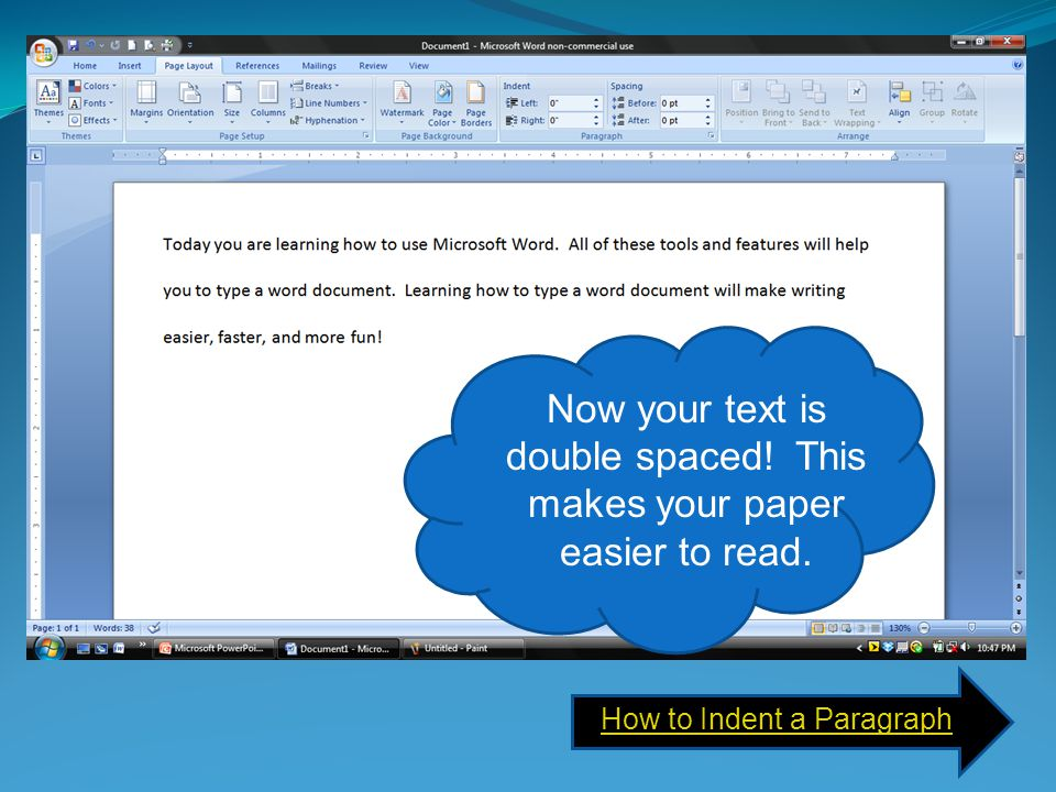 Now your text is double spaced! This makes your paper easier to read.