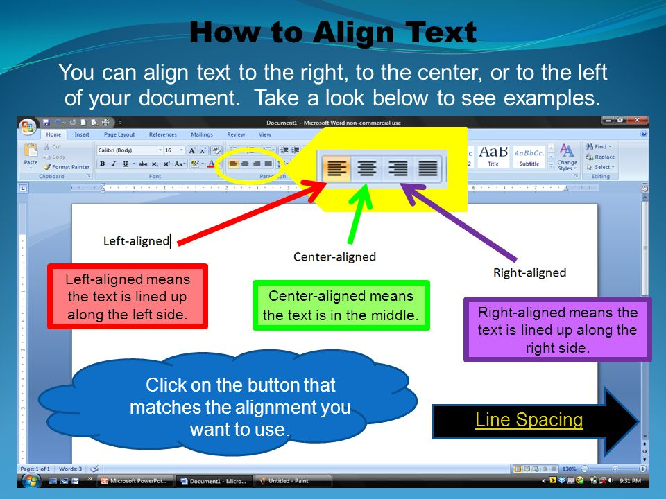 How to Align Text You can align text to the right, to the center, or to the left of your document. Take a look below to see examples.