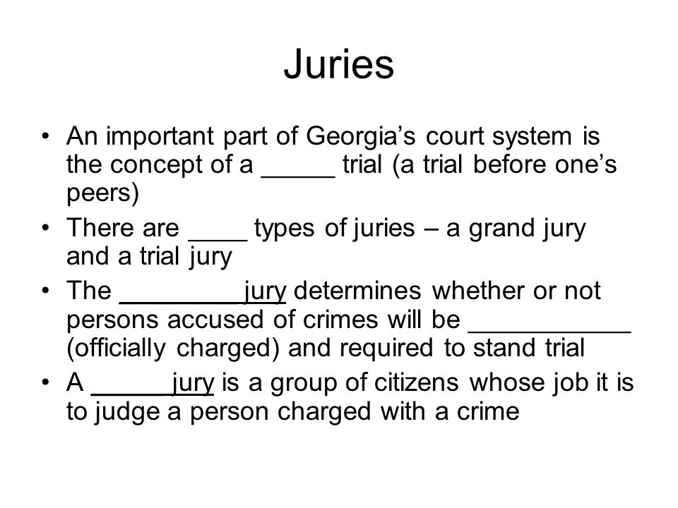 Juries An important part of Georgia's court system is the concept of a _____ trial (a trial before one's peers)