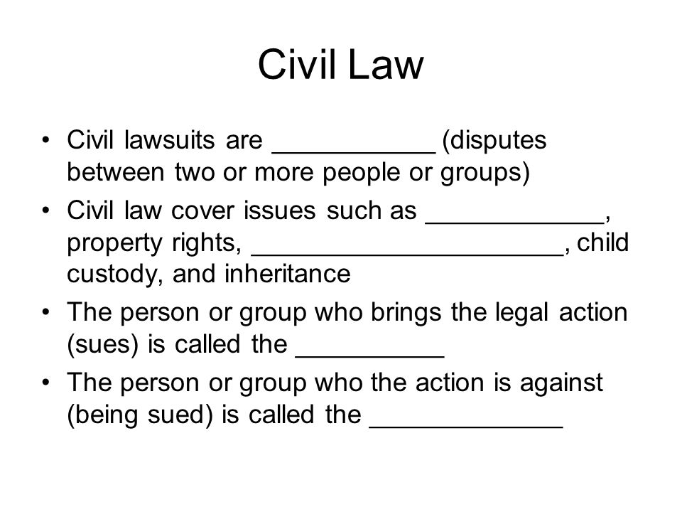 Civil Law Civil lawsuits are ___________ (disputes between two or more people or groups)